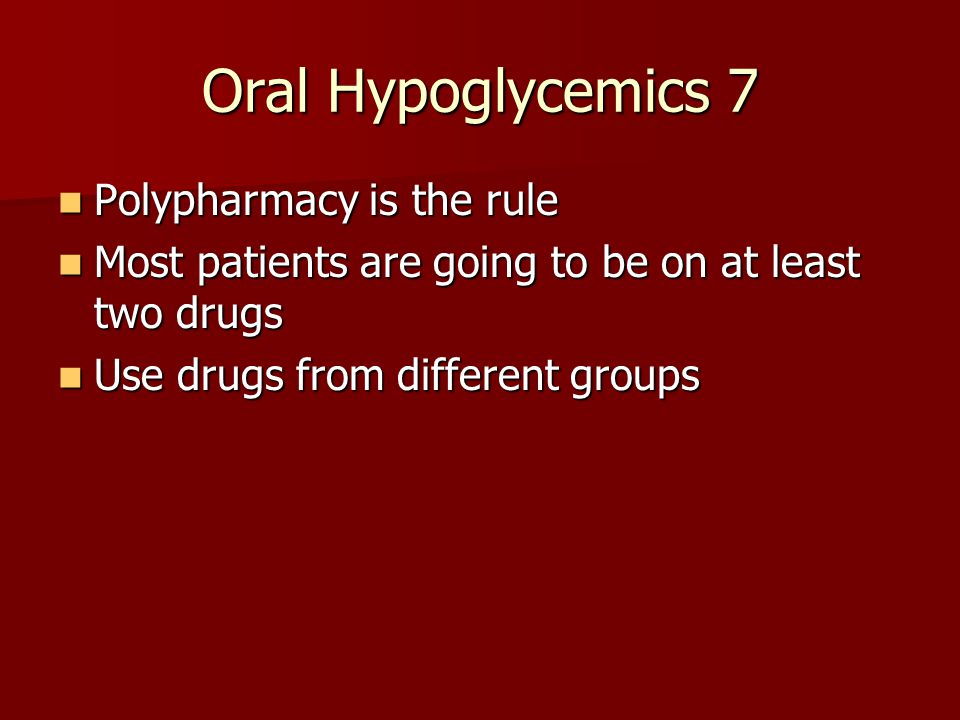 Oral Hypoglycemics 6 Each drug lowers HbA1c by approximately 1-2%
