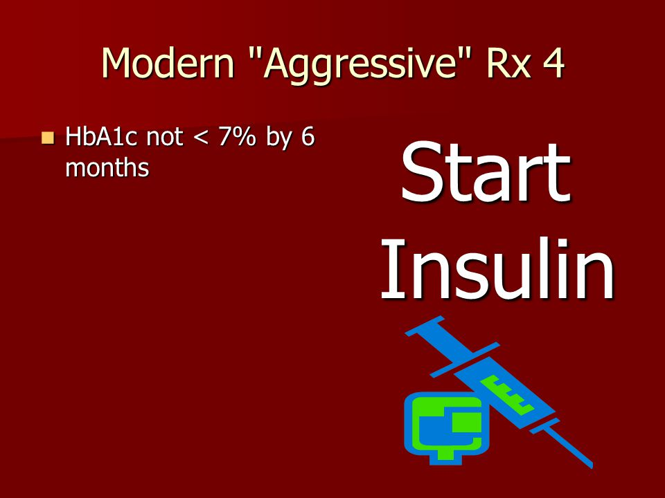 Modern Aggressive Rx 3 HbA1c < 8% HbA1c < 8% Monotherapy with drug of choice Monotherapy with drug of choice Titrate dose up rapidly every month using short term markers of control Titrate dose up rapidly every month using short term markers of control Add further drugs (different actions) if necessary Add further drugs (different actions) if necessary