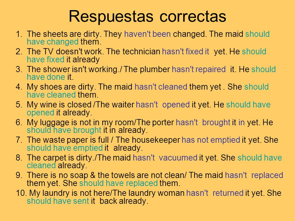 Respuestas correctas 1.The sheets are dirty. They haven't been changed. The maid should have changed them. 2.The TV doesn't work. The technician hasn'