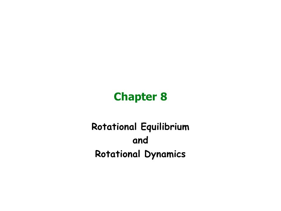 Chapter 8 Rotational Equilibrium and Rotational Dynamics