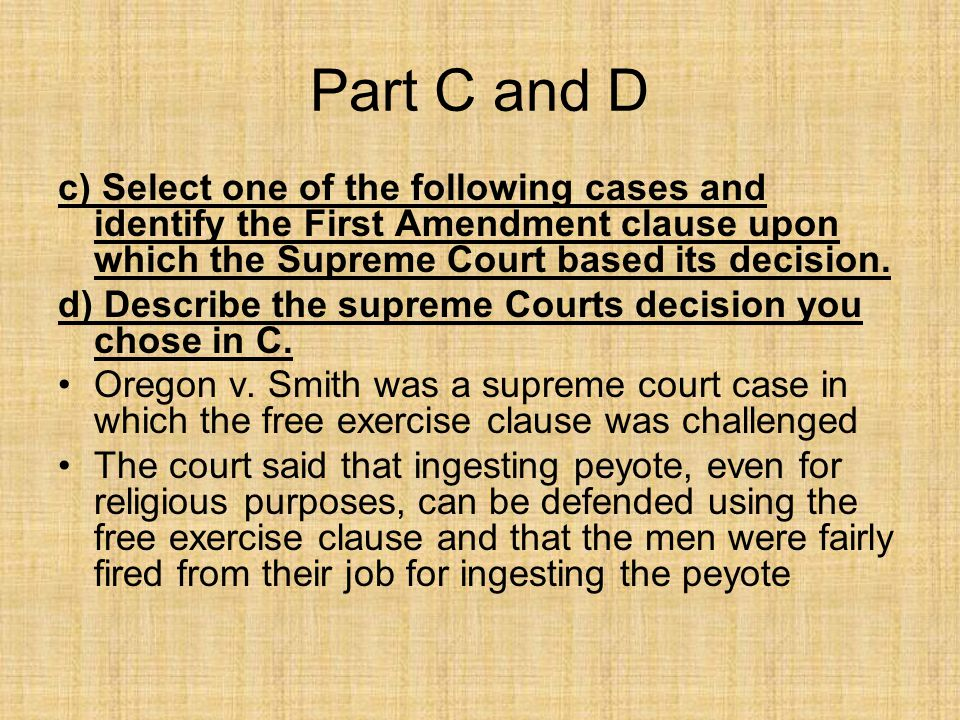 Part C and D c) Select one of the following cases and identify the First Amendment clause upon which the Supreme Court based its decision. d) Describe