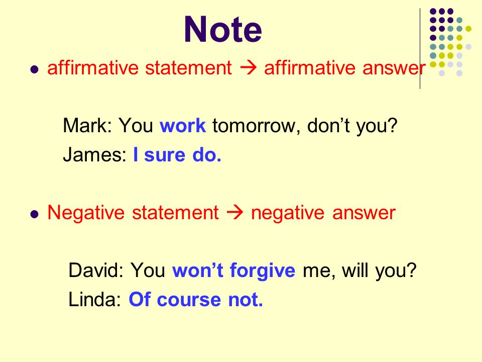 Note affirmative statement  affirmative answer Mark: You work tomorrow, don't you.