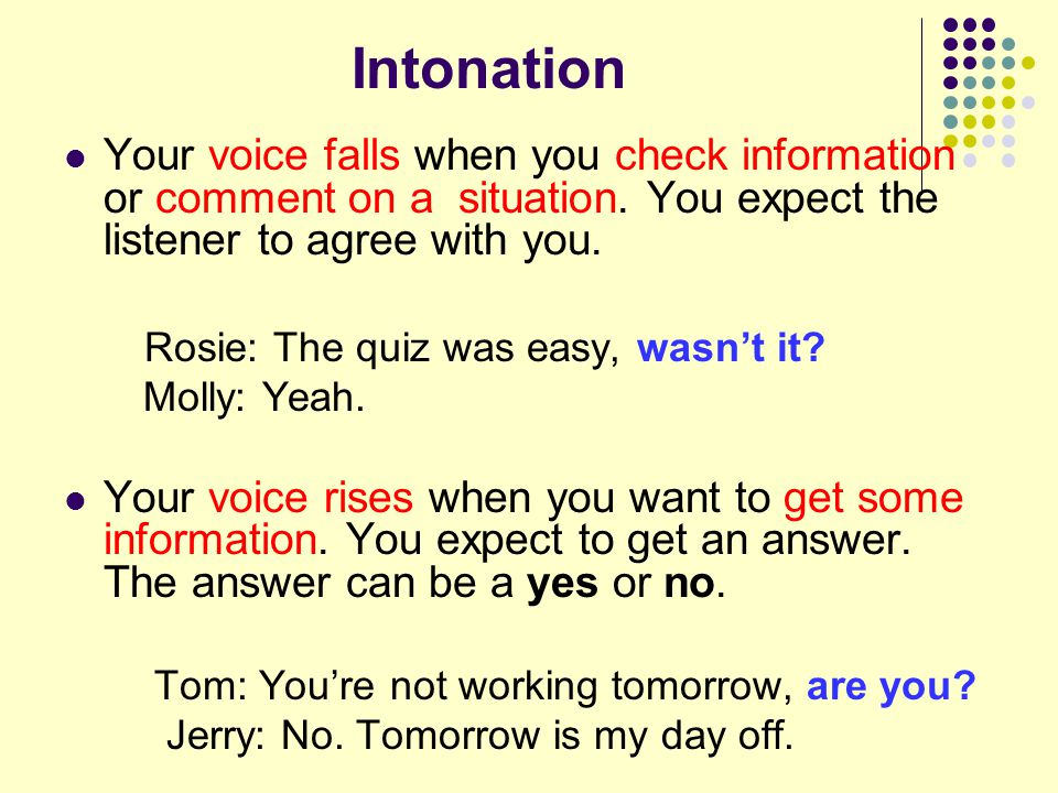 Intonation Your voice falls when you check information or comment on a situation.