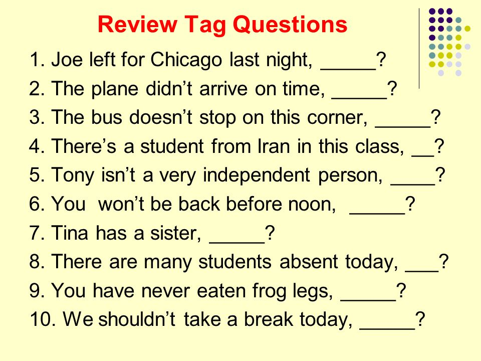 Review Tag Questions 1.Joe left for Chicago last night, _____.