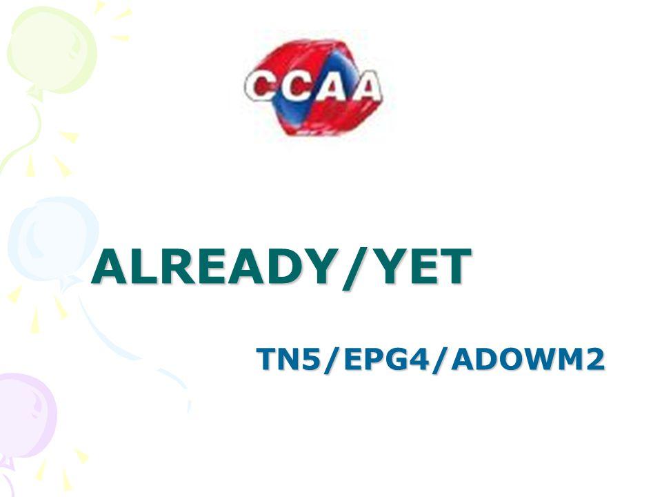 ALREADY/YET TN5/EPG4/ADOWM2