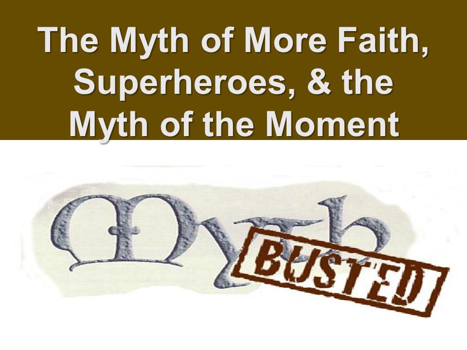The Myth of More Faith, Superheroes, & the Myth of the Moment