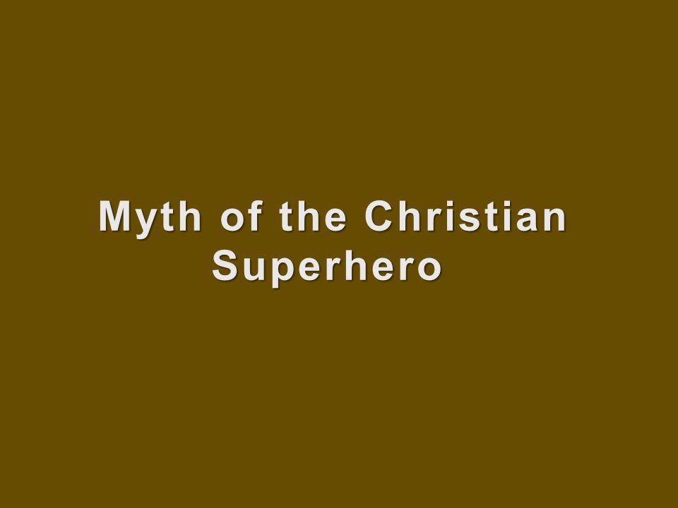 Myth of the Christian Superhero Myth of the Christian Superhero