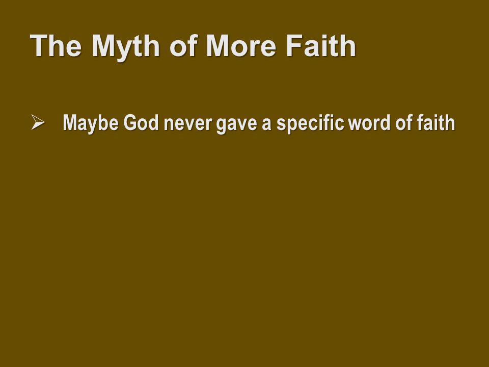  Maybe God never gave a specific word of faith The Myth of More Faith