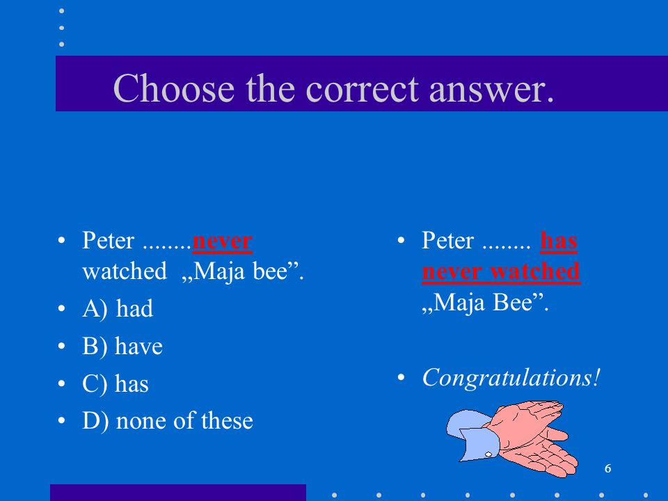 """6 Choose the correct answer. Peter........never watched """"Maja bee ."""