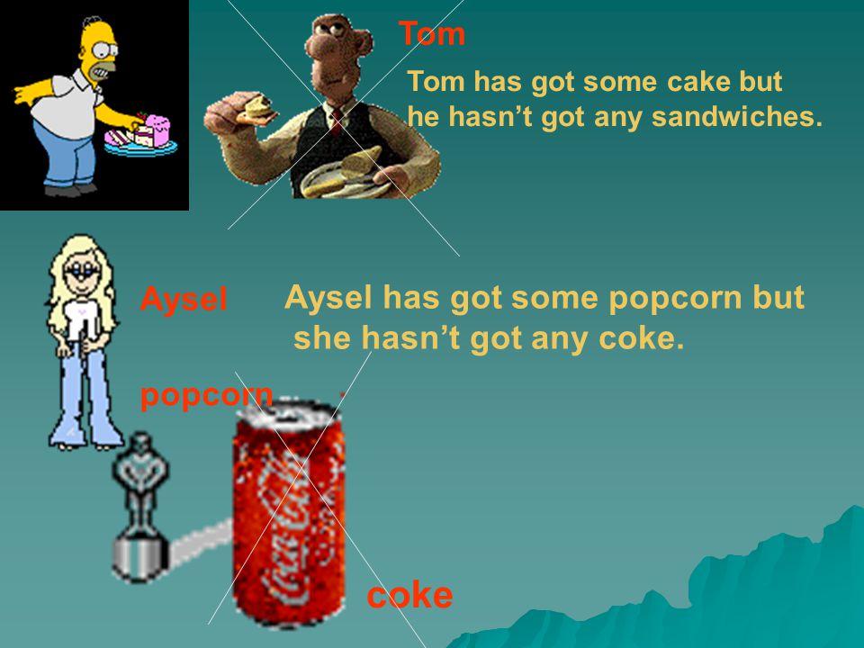 Tom Aysel popcorn coke Tom has got some cake but he hasn't got any sandwiches. Aysel has got some popcorn but she hasn't got any coke.