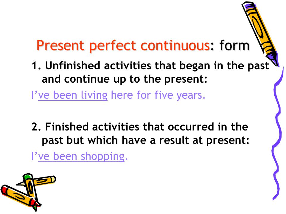 Present perfect continuous: form 1.