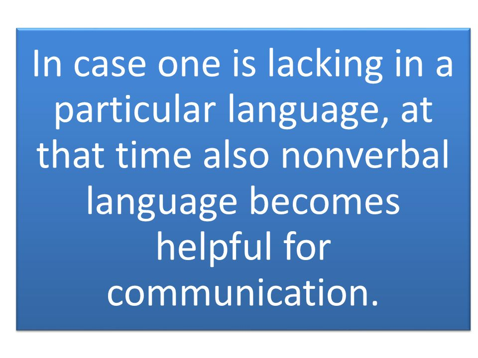 Communication Only 7 % of the message is passed with the help of words while 38 % of the message through style and 55 % through body language.