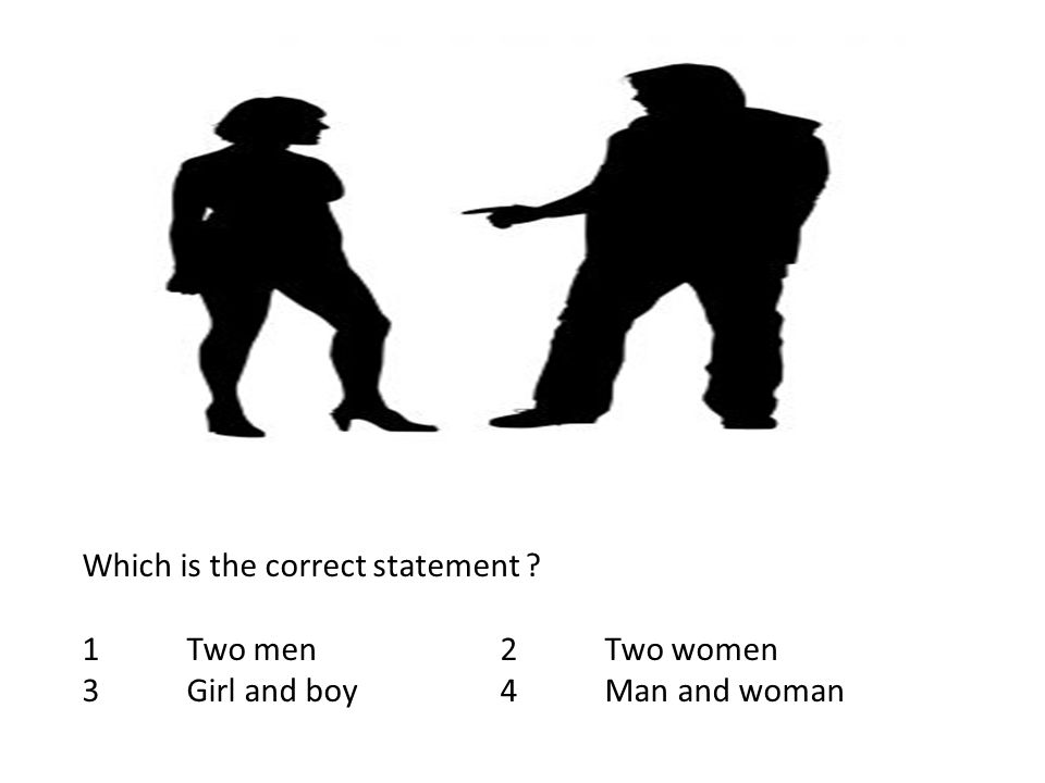 Which is the correct statement ? 1Two men 2Two women 3 Girl and boy4Man and woman