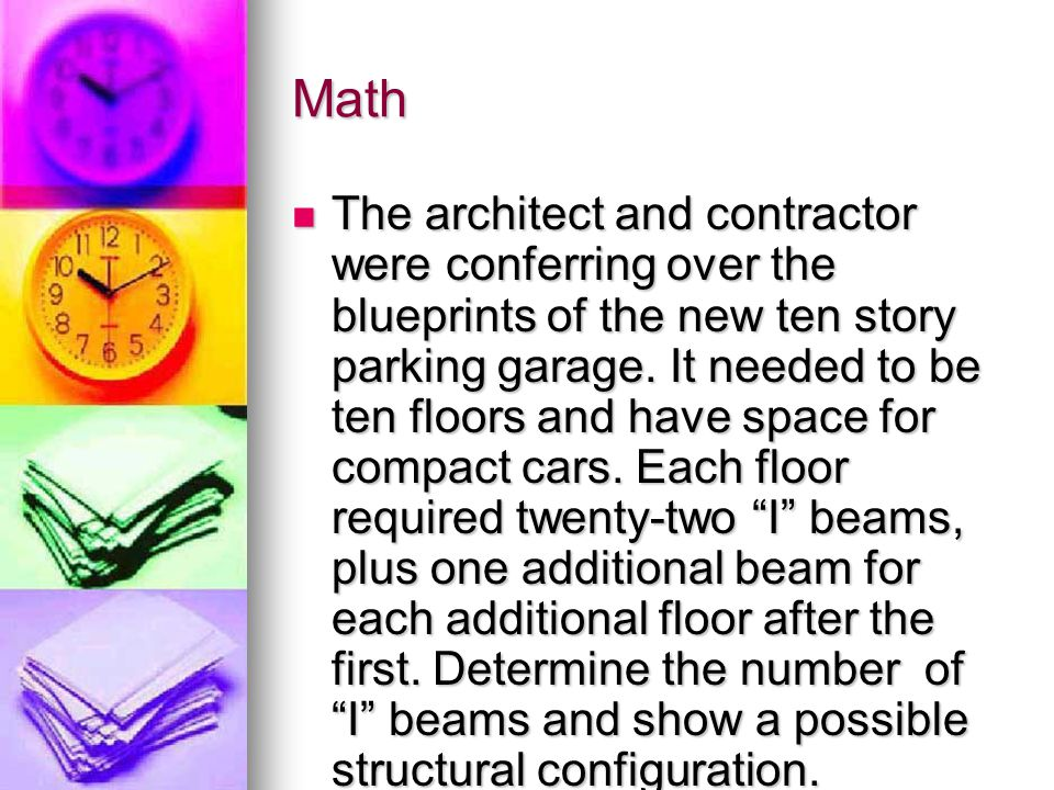Math The architect and contractor were conferring over the blueprints of the new ten story parking garage.