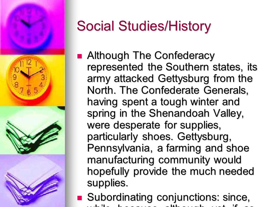 Social Studies/History Although The Confederacy represented the Southern states, its army attacked Gettysburg from the North.