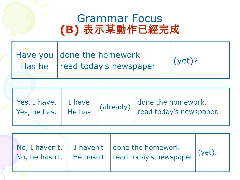 Grammar Focus (B) 表示某動作已經完成 Have you Has he done the homework read today ' s newspaper (yet).