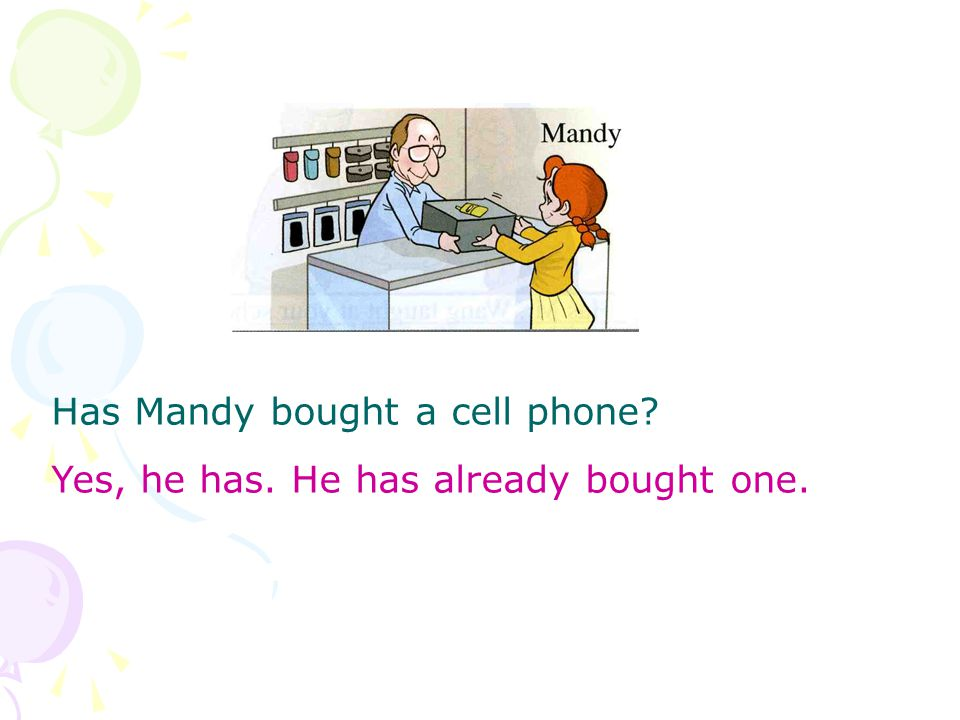 Has Mandy bought a cell phone Yes, he has. He has already bought one.