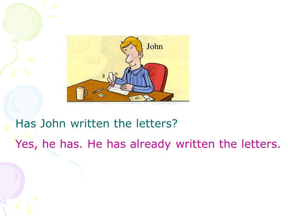 Has John written the letters Yes, he has. He has already written the letters.