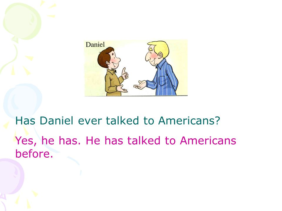 Has Daniel ever talked to Americans Yes, he has. He has talked to Americans before.