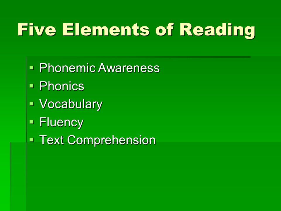 Five Elements of Reading  Phonemic Awareness  Phonics  Vocabulary  Fluency  Text Comprehension