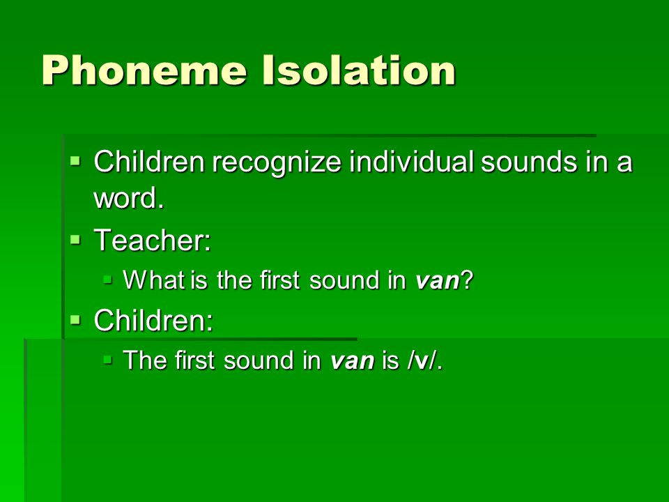 Phoneme Isolation  Children recognize individual sounds in a word.