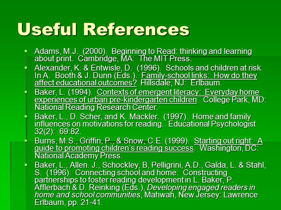 Useful References  Adams, M.J. (2000). Beginning to Read: thinking and learning about print.