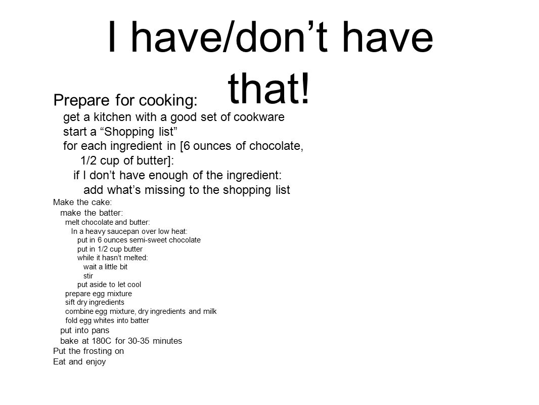 """I have/don't have that! Prepare for cooking: get a kitchen with a good set of cookware start a """"Shopping list"""" for each ingredient in [6 ounces of cho"""
