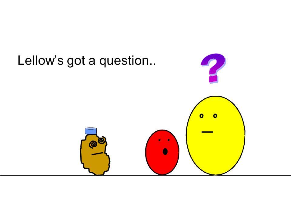 Lellow's got a question..