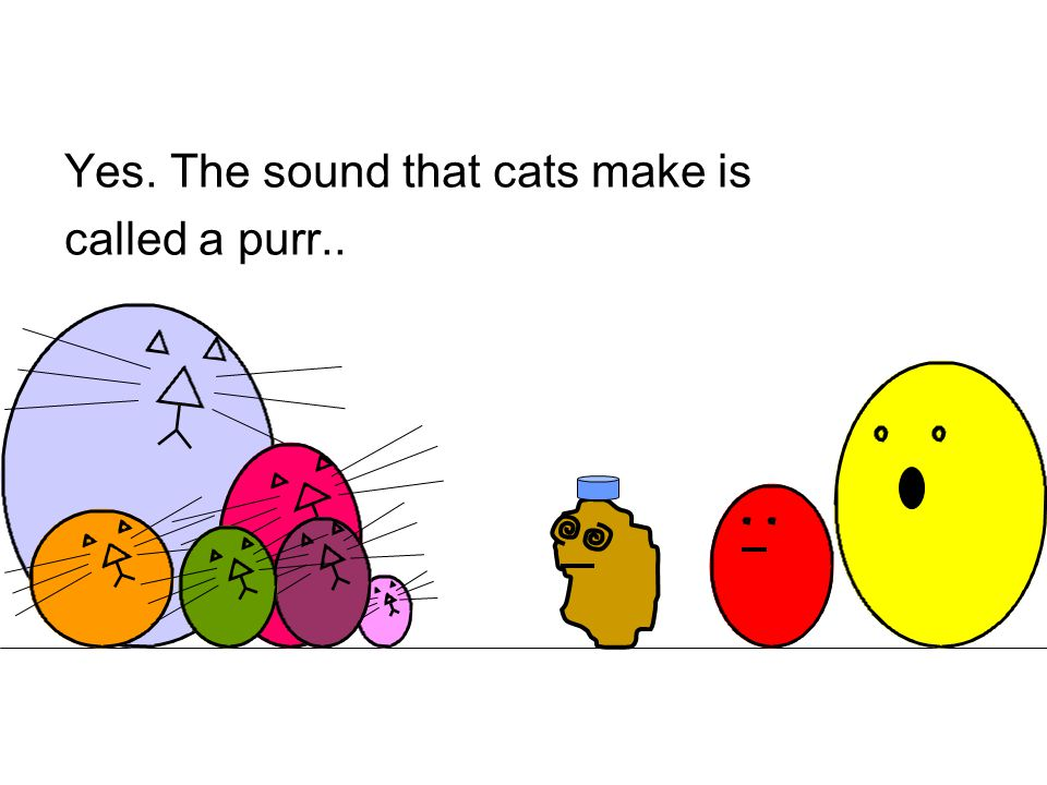 Yes. The sound that cats make is called a purr..