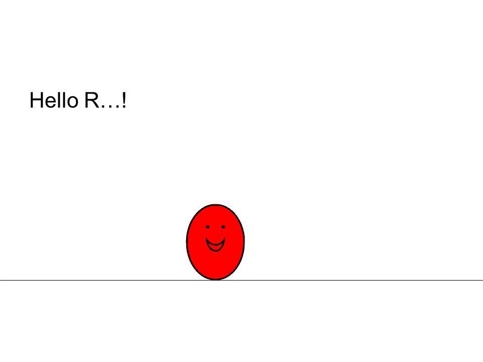 Hello R…!