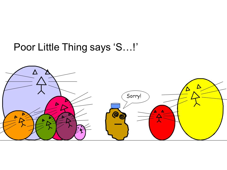 Poor Little Thing says 'S…!' Sorry!