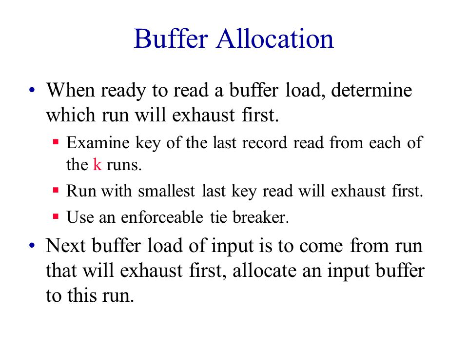 Buffer Allocation When ready to read a buffer load, determine which run will exhaust first.