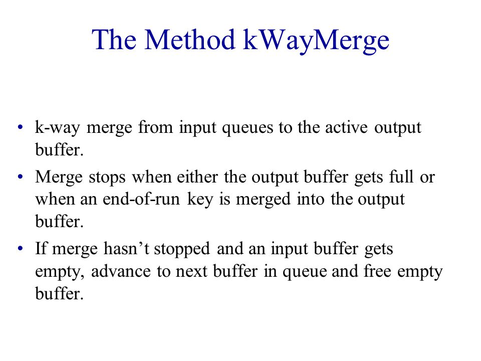 The Method kWayMerge k-way merge from input queues to the active output buffer.