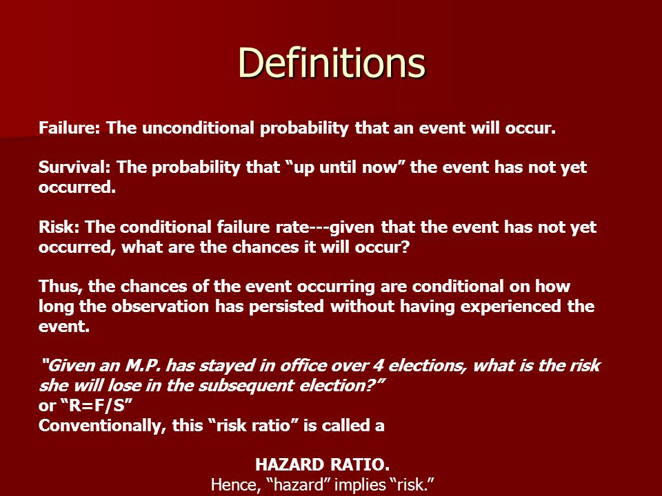 "Definitions Failure: The unconditional probability that an event will occur. Survival: The probability that ""up until now"" the event has not yet occur"
