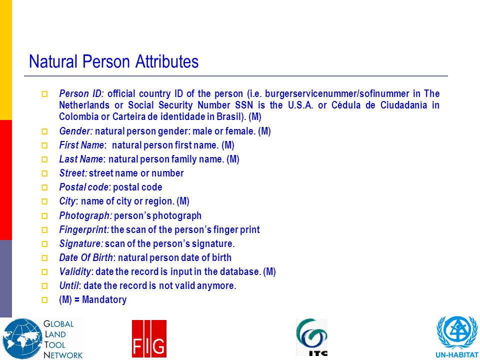 Natural Person Attributes  Person ID: official country ID of the person (i.e. burgerservicenummer/sofinummer in The Netherlands or Social Security Nu