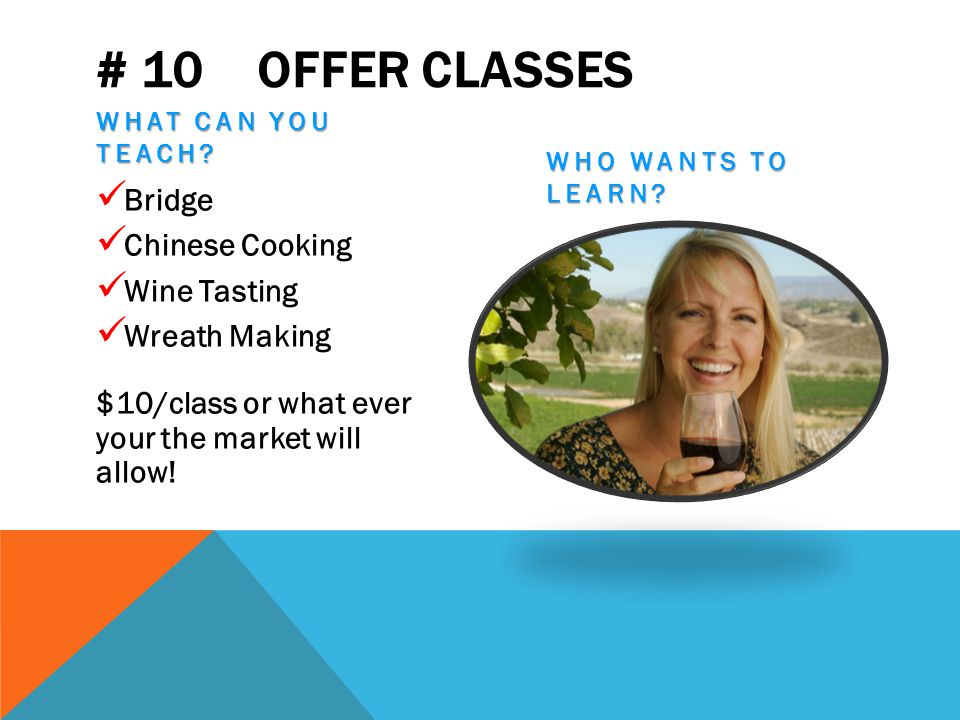 # 10 OFFER CLASSES WHAT CAN YOU TEACH.