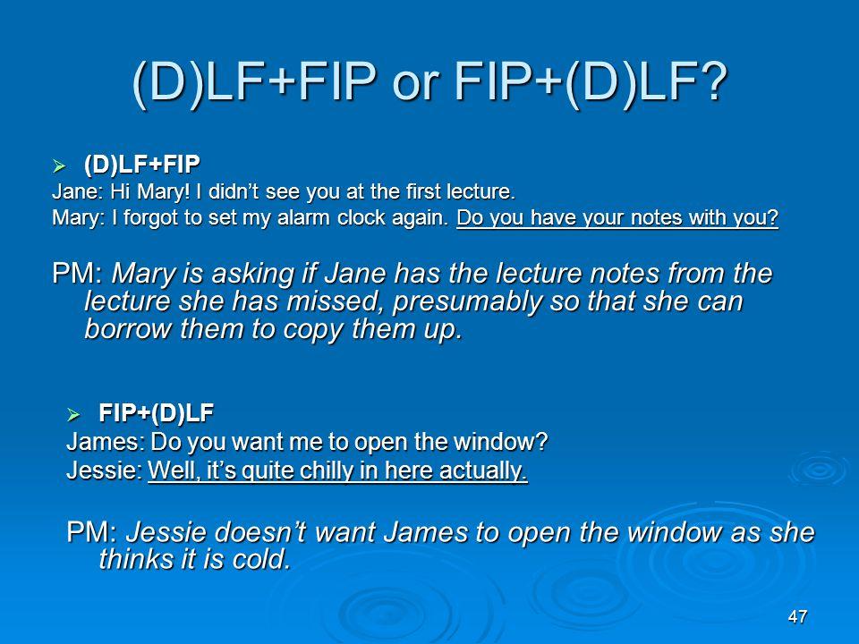 47 (D)LF+FIP or FIP+(D)LF.  (D)LF+FIP Jane: Hi Mary.