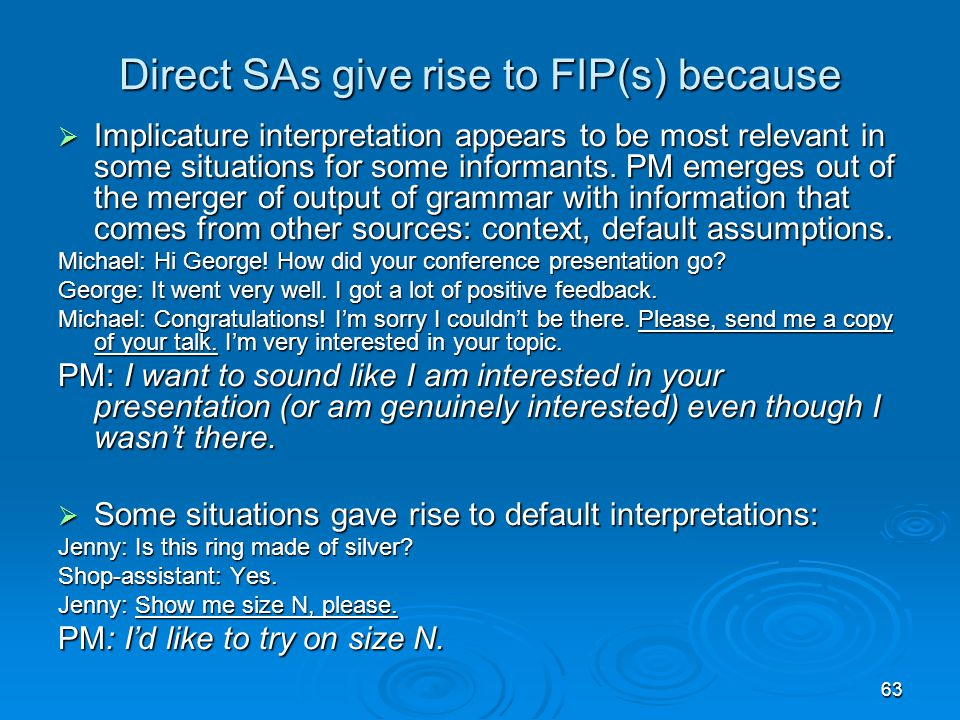 63 Direct SAs give rise to FIP(s) because  Implicature interpretation appears to be most relevant in some situations for some informants.