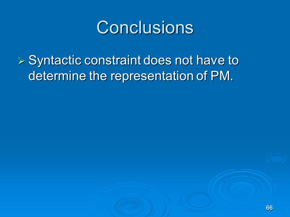 66 Conclusions  Syntactic constraint does not have to determine the representation of PM.
