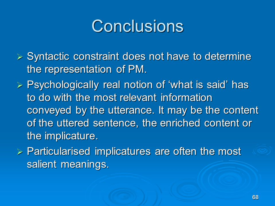 68 Conclusions  Syntactic constraint does not have to determine the representation of PM.