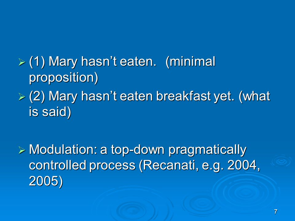 7  (1) Mary hasn't eaten.(minimal proposition)  (2) Mary hasn't eaten breakfast yet.