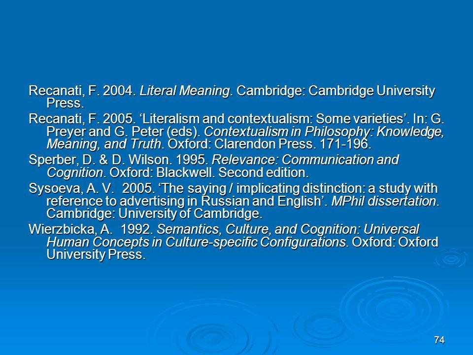 74 Recanati, F. 2004. Literal Meaning. Cambridge: Cambridge University Press.