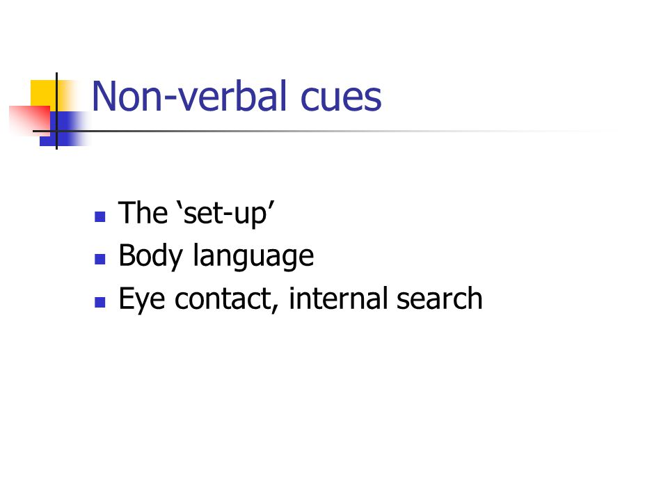 Non-verbal cues The 'set-up' Body language Eye contact, internal search