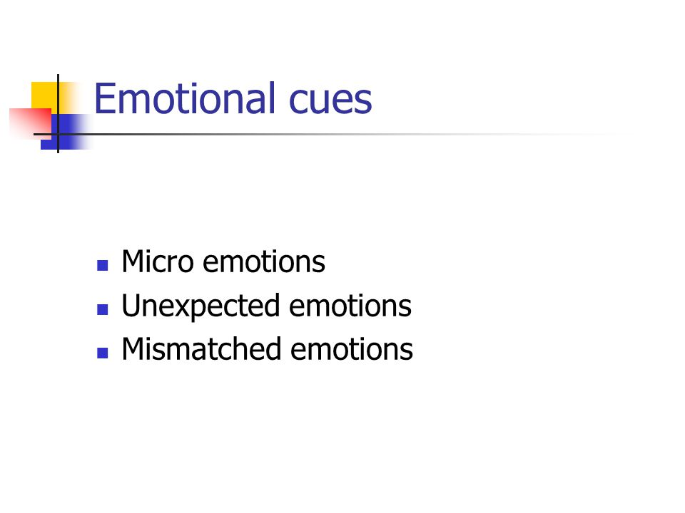 Emotional cues Micro emotions Unexpected emotions Mismatched emotions