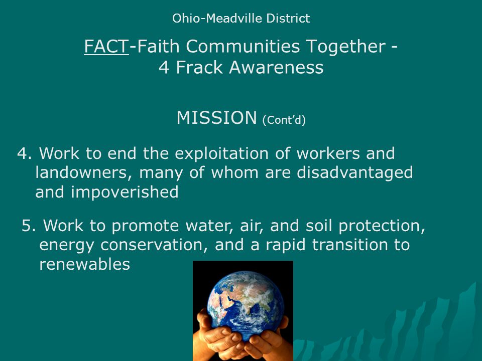FACT-Faith Communities Together - 4 Frack Awareness Ohio-Meadville District MISSION (Cont'd) 5.