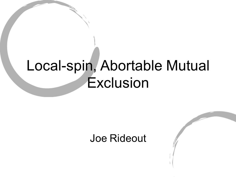 Local-spin, Abortable Mutual Exclusion Joe Rideout