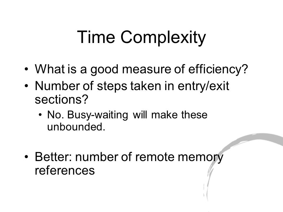Time Complexity What is a good measure of efficiency.