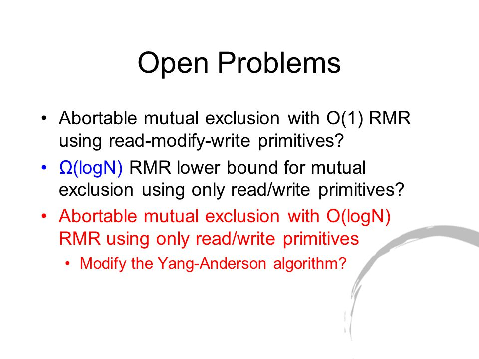 Open Problems Abortable mutual exclusion with O(1) RMR using read-modify-write primitives.