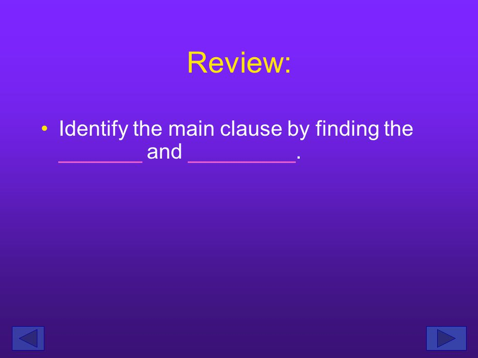 Review: To identify a run-on sentence, find the main clause.