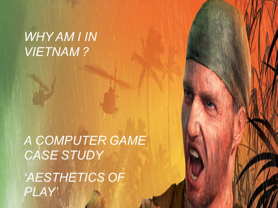 WHY AM I IN VIETNAM ? A COMPUTER GAME CASE STUDY 'AESTHETICS OF PLAY'